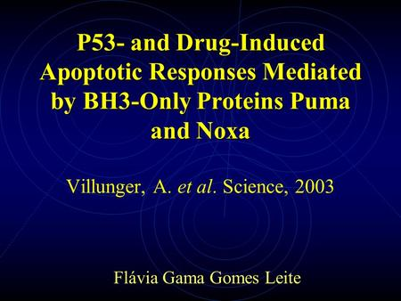P53- and Drug-Induced Apoptotic Responses Mediated by BH3-Only Proteins Puma and Noxa P53- and Drug-Induced Apoptotic Responses Mediated by BH3-Only Proteins.