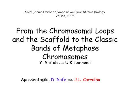 Cold Spring Harbor Symposia on Quantititive Biology Vol 83, 1993 From the Chromosomal Loops and the Scaffold to the Classic Bands of Metaphase Chromosomes.