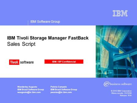 IBM Software Group © 2010 IBM Corporation Última revisão: 01/12/08 Release: R1A IBM Tivoli Storage Manager FastBack Sales Script Wanderley Augusto IBM.
