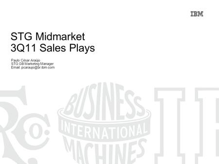STG Midmarket 3Q11 Sales Plays Paulo César Araújo STG GB Marketing Manager
