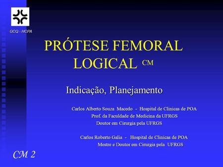 PRÓTESE FEMORAL LOGICAL CM