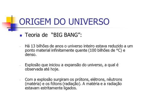 "ORIGEM DO UNIVERSO Teoria de ""BIG BANG"":"