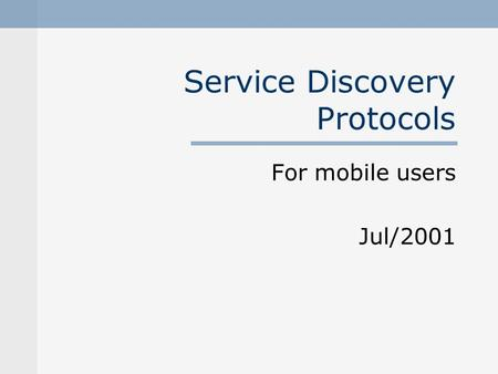 Service Discovery Protocols For mobile users Jul/2001.