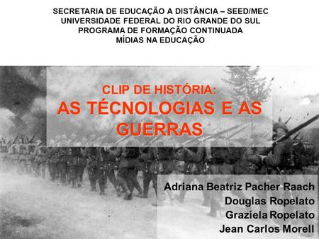 CLIP DE HISTÓRIA: AS TÉCNOLOGIAS E AS GUERRAS