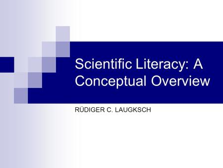 Scientific Literacy: A Conceptual Overview RÜDIGER C. LAUGKSCH.