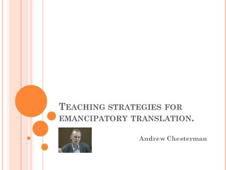 T EACHING STRATEGIES FOR EMANCIPATORY TRANSLATION. Andrew Chesterman.