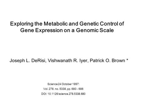 Exploring the Metabolic and Genetic Control of Gene Expression on a Genomic Scale Science 24 October 1997: Vol. 278. no. 5338, pp. 680 - 686 DOI: 10.1126/science.278.5338.680.