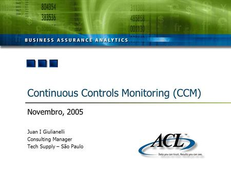 Continuous Controls Monitoring (CCM) Novembro, 2005 Juan I Giulianelli Consulting Manager Tech Supply – São Paulo.