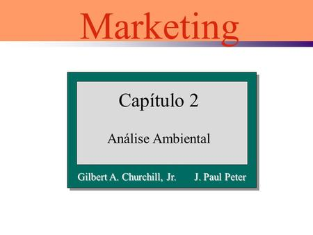 Capítulo 2 Análise Ambiental Marketing Gilbert A. Churchill, Jr. J. Paul Peter.