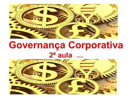 Governança Corporativa 2ª aula 19/06/12