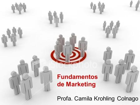 Fundamentos de Marketing Profa. Camila Krohling Colnago Fundamentos de Marketing Profa. Camila Krohling Colnago.