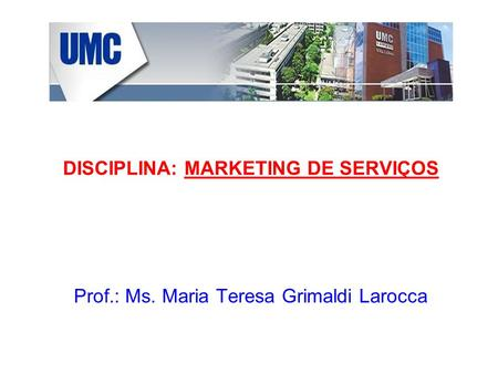 DISCIPLINA: MARKETING DE SERVIÇOS Prof.: Ms. Maria Teresa Grimaldi Larocca.