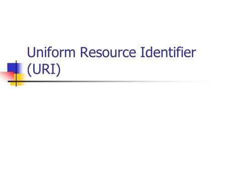 Uniform Resource Identifier (URI). Uniform Resource Identifiers Uniform Resource Identifiers (URI) ou Identificador de Recursos Uniforme provê um meio.