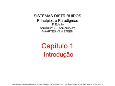Tanenbaum & Van Steen, Distributed Systems: Principles and Paradigms, 2e, (c) 2007 Prentice-Hall, Inc. All rights reserved. 0-13-239227-5 SISTEMAS DISTRIBUÍDOS.