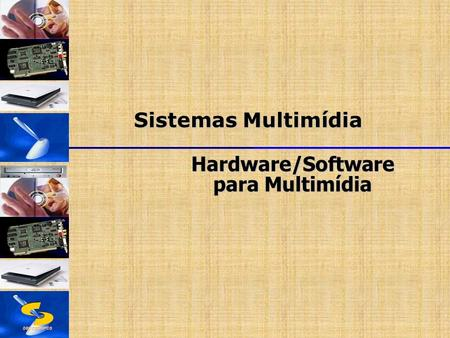 DSC/CEEI/UFCG Sistemas Multimídia Hardware/Software para Multimídia.