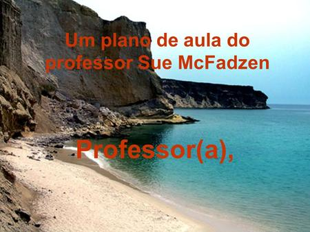 Um plano de aula do professor Sue McFadzen Professor(a),