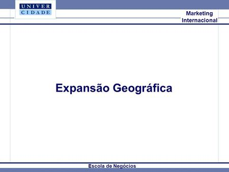 Expansão Geográfica Mkt Internacional Marketing Internacional