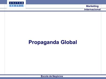 Propaganda Global Mkt Internacional Marketing Internacional