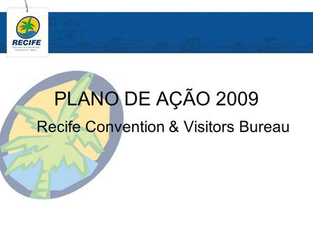 PLANO DE AÇÃO 2009 Recife Convention & Visitors Bureau.