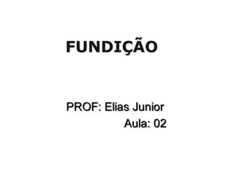PROF: Elias Junior Aula: 02