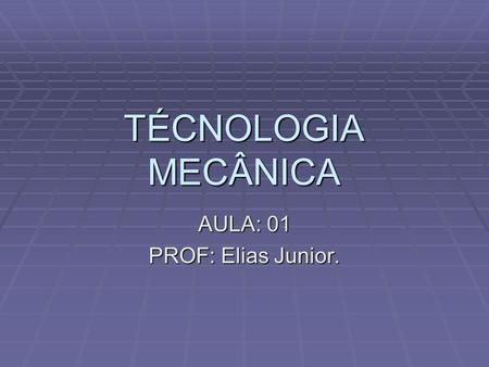 AULA: 01 PROF: Elias Junior.
