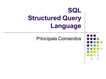 SQL Structured Query Language Principais Comandos.