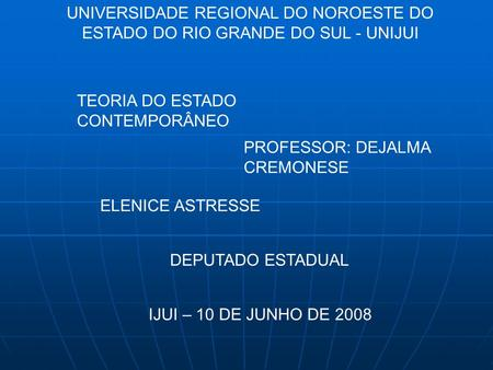 TEORIA DO ESTADO CONTEMPORÂNEO PROFESSOR: DEJALMA CREMONESE