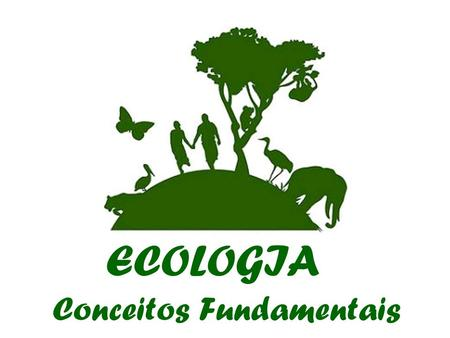 ECOLOGIA Conceitos Fundamentais.