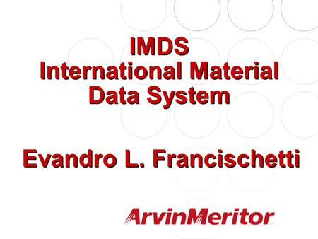 IMDS International Material Data System Evandro L. Francischetti