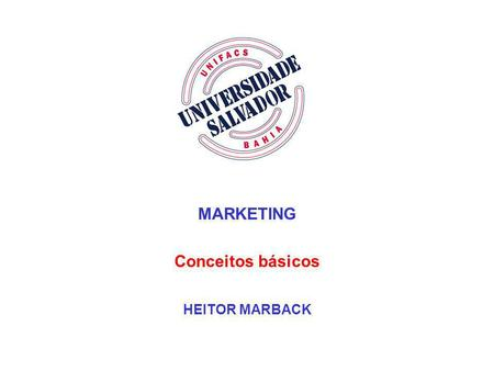 MARKETING Conceitos básicos HEITOR MARBACK