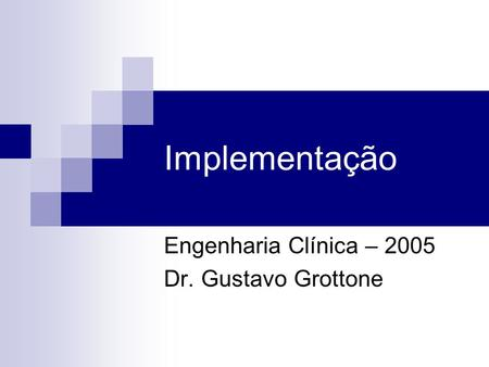 Engenharia Clínica – 2005 Dr. Gustavo Grottone