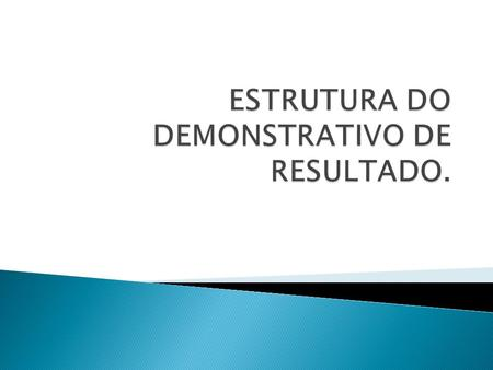 ESTRUTURA DO DEMONSTRATIVO DE RESULTADO.