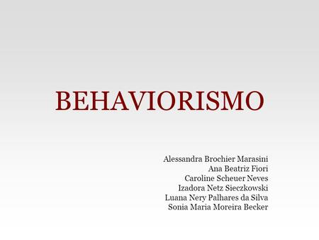 BEHAVIORISMO Alessandra Brochier Marasini Ana Beatriz Fiori