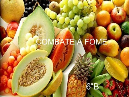 COMBATE A FOME 6°B.