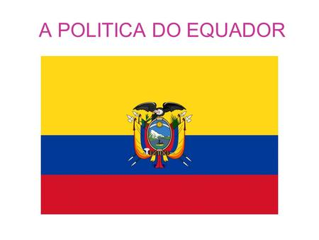 A POLITICA DO EQUADOR.