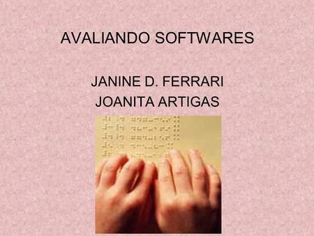 AVALIANDO SOFTWARES JANINE D. FERRARI JOANITA ARTIGAS.