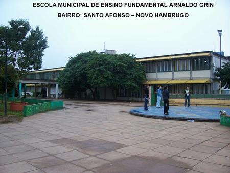 ESCOLA MUNICIPAL DE ENSINO FUNDAMENTAL ARNALDO GRIN