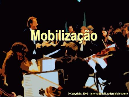 Mobilização © Copyright 2006 – International Leadership Institute.