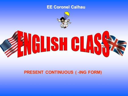 EE Coronel Calhau PRESENT CONTINUOUS ( -ING FORM)