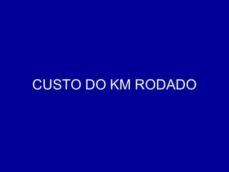 CUSTO DO KM RODADO.