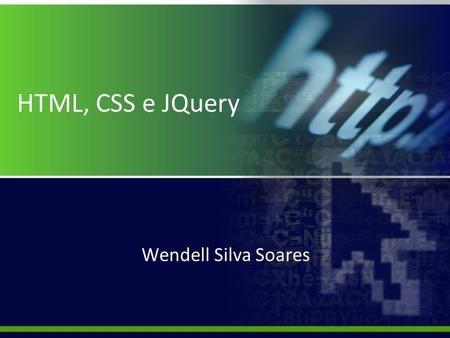HTML, CSS e JQuery Wendell Silva Soares.