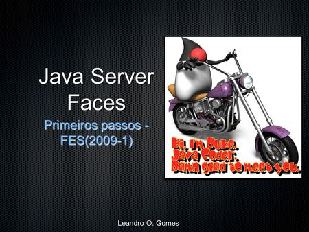 Java Server Faces Leandro O. Gomes Primeiros passos - FES(2009-1)