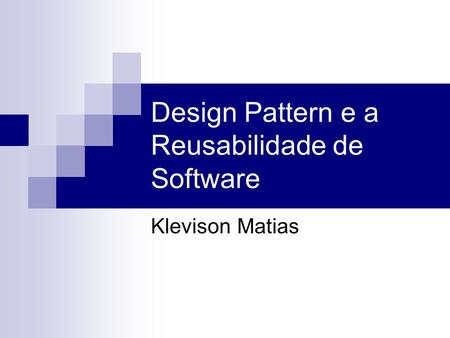 Design Pattern e a Reusabilidade de Software Klevison Matias.