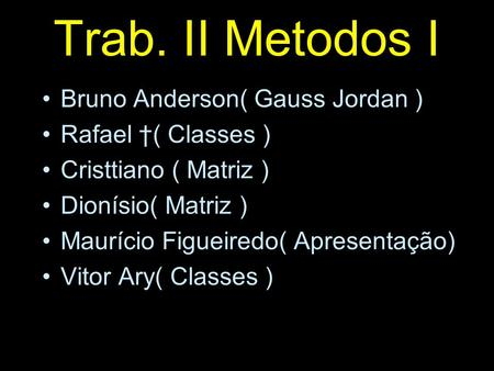 Trab. II Metodos I Bruno Anderson( Gauss Jordan ) Rafael †( Classes )