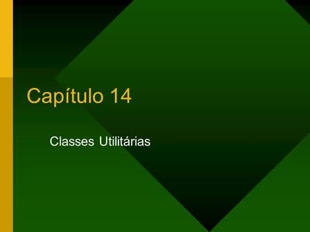Capítulo 14 Classes Utilitárias.