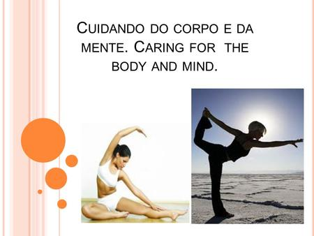 C UIDANDO DO CORPO E DA MENTE. C ARING FOR THE BODY AND MIND.