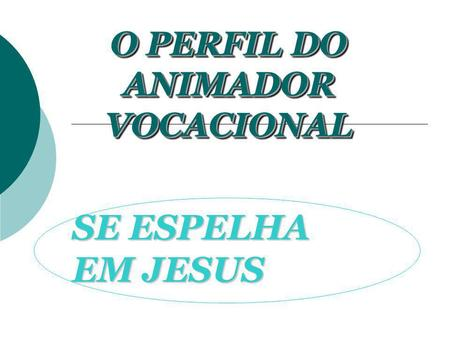SE ESPELHA EM JESUS O PERFIL DO ANIMADOR VOCACIONAL O PERFIL DO ANIMADOR VOCACIONAL.