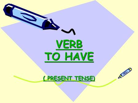 VERB TO HAVE TO HAVE ( PRESENT TENSE) ( PRESENT TENSE)