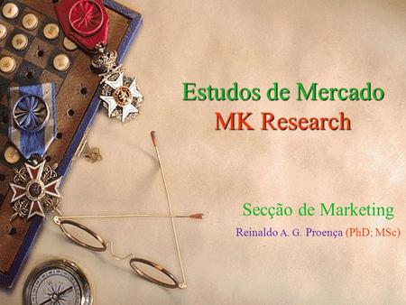 Estudos de Mercado MK Research Secção de Marketing Reinaldo A. G. Proença (PhD; MSc)