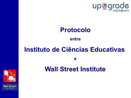 Protocolo entre Instituto de Ciências Educativas e Wall Street Institute.
